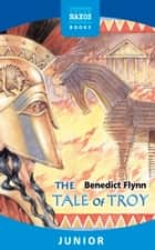 The Tale of Troy ebook by Benedict Flynn