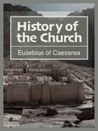 History of the Church ebook by Eusebius of Caesarea