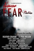 Never Fear - Phobias - Never Fear ebook by Heather Graham, F. Paul Wilson, Thomas F. Monteleone,...