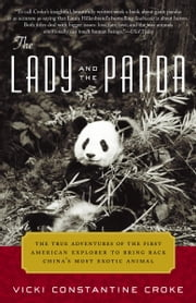 The Lady and the Panda - The True Adventures of the First American Explorer to Bring Back China's Most Exotic Animal ebook by Vicki Croke