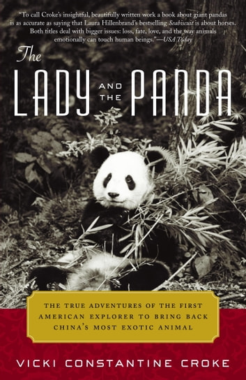 The Lady and the Panda - The True Adventures of the First American Explorer to Bring Back China's MostExotic Animal ebook by Vicki Croke