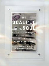 The Scalpel and the Soul - Encounters with Surgery, the Supernatural, and the Healing Power of Hope ebook by Allan J. Hamilton, M.D., FACS