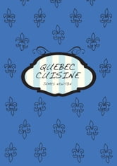 A Canadian Cookbook: Quebec Cuisine ebook by James Newton