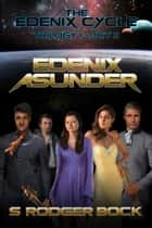 The Edenix Cycle: Edenix Asunder ebook by S. Rodger Bock