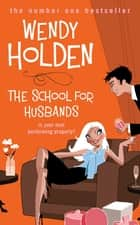 The School for Husbands ebook by Wendy Holden