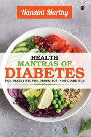 HEALTH MANTRAS OF DIABETES - FOR DIABETICS, PRE-DIABETICS, NON-DIABETICS ebook by Nandini Murthy