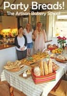 Party Breads! ebook by The Artisan Bakery School