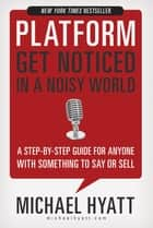 Platform: Get Noticed in a Noisy World ebook by Michael Hyatt