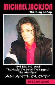 Michael Jackson The King of Pop - The Big Picture, The Music! The Man! The Legend! The Interviews! An Anthology. ebook by Tony Rose,Yvonne Rose,Jel Jones,The Printed Page, Interior & Cover Design