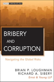 Bribery and Corruption - Navigating the Global Risks ebook by Brian P. Loughman,Richard A. Sibery