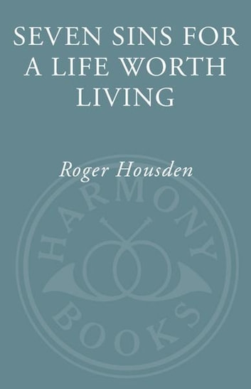 Seven Sins for a Life Worth Living ebook by Roger Housden