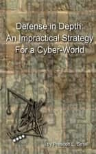 Defense in Depth: An Impractical Strategy for a Cyber-World ebook by Prescott Small