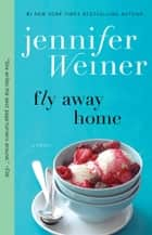 Fly Away Home ebook by Jennifer Weiner