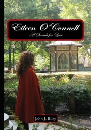 Eileen O'Connell - A Search for Love ebook by John J. Riley