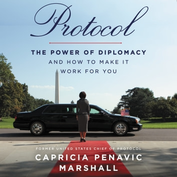 Protocol - The Power of Diplomacy and How to Make It Work for You audiobook by Capricia Penavic Marshall