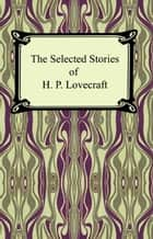 The Selected Stories of H. P. Lovecraft eBook by H. P. Lovecraft