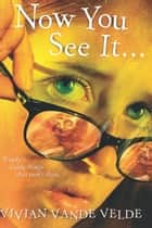 Now You See It . . . ebook by Vivian Vande Velde