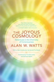 The Joyous Cosmology - Adventures in the Chemistry of Consciousness ebook by Alan W. Watts