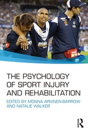 The Psychology of Sport Injury and Rehabilitation ebook by Monna Arvinen-Barrow,Natalie Walker