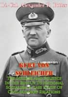Kurt Von Schleicher—The Soldier And Politics In The Run-Up To National Socialism: A Case Study Of Civil-Military Relations ebook by Lt.-Col. Alexander B. Bitter