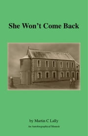 She Won't Come Back:An Autobiographical Memoir ebook by C Lally,Martin