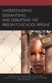 Understanding, Dismantling, and Disrupting the Prison-to-School Pipeline ebook by Kenneth J. Fasching-Varner, Lori Latrice Martin, Roland W. Mitchell,...