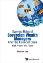 Evolving Roles of Sovereign Wealth Managers After the Financial Crisis ebook by Bernard Lee
