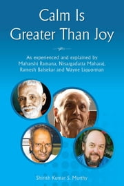 Calm Is Greater Than Joy ebook by Shirish Kumar S Murthy