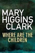 Where Are The Children? ebook by Mary Higgins Clark