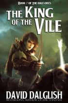 The King of the Vile ebook by David Dalglish