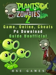 Plants Vs Zombies 2 Game, Online, Cheats PC Download Guide Unofficial ebook by Hse Games