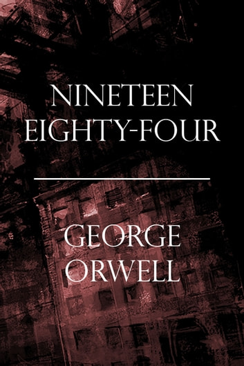 Nineteen Eighty-Four (1984) ebook by George Orwell