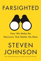 Farsighted - How We Make the Decisions That Matter the Most 電子書 by Steven Johnson