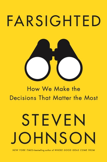 Farsighted - How We Make the Decisions That Matter the Most ebook by Steven Johnson