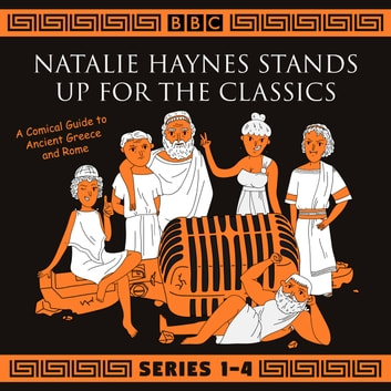 Natalie Haynes Stands Up for the Classics: Series 1-4 - A comical guide to Ancient Greece and Rome audiobook by Natalie Haynes