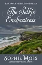 The Selkie Enchantress ebook by Sophie Moss