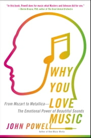 Why You Love Music - From Mozart to Metallica--The Emotional Power of Beautiful Sounds ebook by John Powell