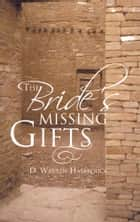 The Bride's Missing Gifts ebook by D. Warren Hasbrouck