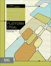 Embedded Systems Design with Platform FPGAs - Principles and Practices ebook by Ronald Sass, Andrew G. Schmidt