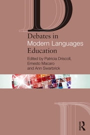 Debates in Modern Languages Education ebook by Patricia Driscoll,Ernesto Macaro,Ann Swarbrick