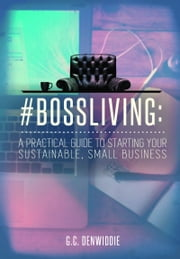 #BossLiving: A Practical Guide To Starting Your Sustainable, Small Business ebook by Kobo.Web.Store.Products.Fields.ContributorFieldViewModel