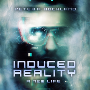 INDUCED REALITY - A New Life - A Science Fiction Short Story audiobook by Peter A. Rockland