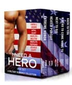 I Need a Hero Box Set - A Military Romance Collection ebook by Marilyn Pappano, Marliss Melton, Piper J. Drake,...