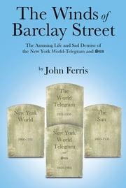 The Winds of Barclay Street - The Amusing Life and Sad Demise of the New York World-Telegram and Sun ebook by John  Ferris