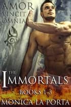 The Immortals - Books 1-3 - The Immortals, #1 ebook by Monica La Porta