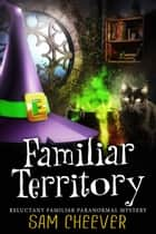 Familiar Territory ebook by Sam Cheever