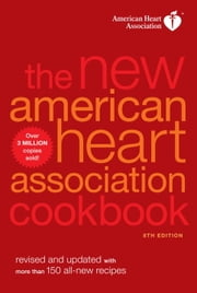 The New American Heart Association Cookbook, 8th Edition - Revised and Updated with More Than 150 All-New Recipes ebook by American Heart Association