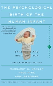 The Psychological Birth Of The Human Infant Symbiosis And Individuation ebook by Margaret S. Mahler,Fred Pine,Anni Bergman