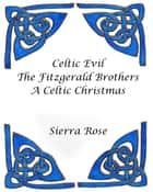 Celtic Evil The Fitzgerald Brothers A Celtic Christmas ebook by Sierra Rose