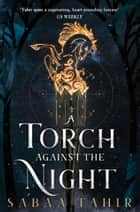 A Torch Against the Night (Ember Quartet, Book 2) eBook by Sabaa Tahir